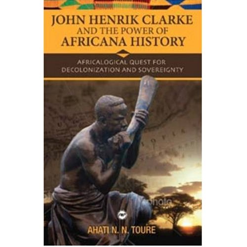 John Henrik Clarke and the Power of Africana History