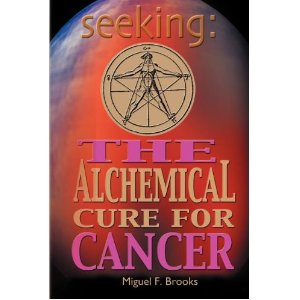Seeking: THE ALCHEMICAL CURE FOR CANCER
